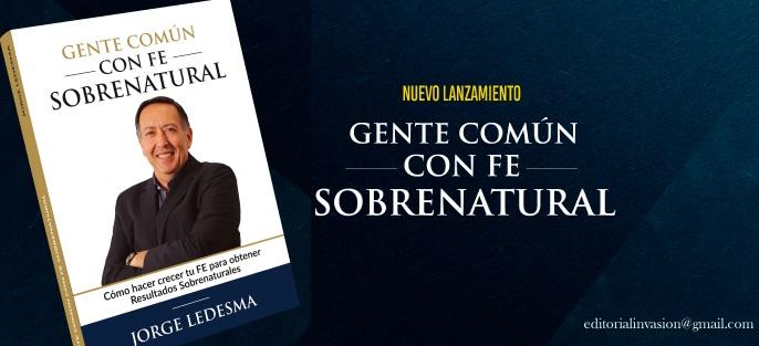 """""""Gente Común Con Fe Sobrenatural"""" el nuevo libro del Apóstol Jorge Ledesma"""