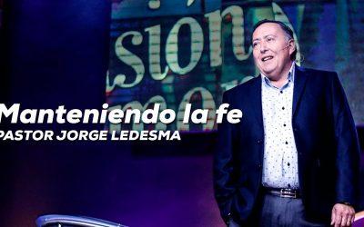 Pastor Jorge Ledesma – Manteniendo la fe