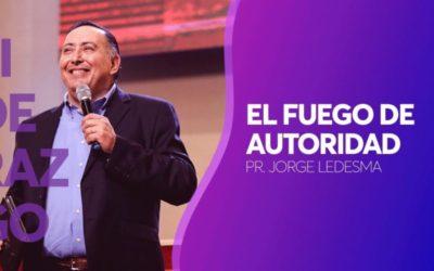 Pastor Jorge Ledesma – El fuego de autoridad
