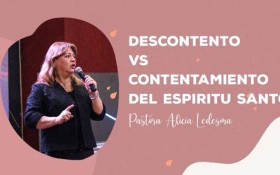 Pastora Alicia Ledesma – Descontento vs Contentamiento del Espíritu Santo