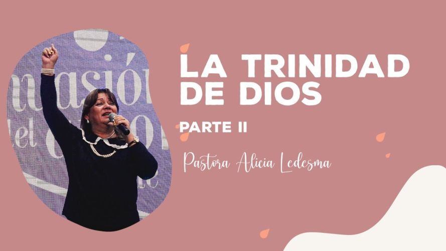 Pastora Alicia Ledesma – La Trinidad de Dios   Parte II